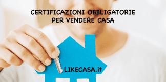 Certificazioni Obbligatorie per Vendere Casa quali servono