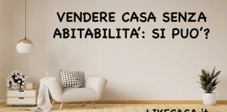 vendere casa senza abitabilità: certificato agibilità