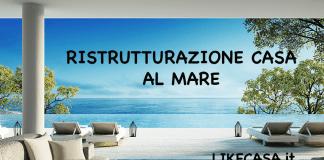 idee ristrutturazione casa al mare