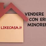 vendere_casa_con_eredi_minorenni_come_si_fa
